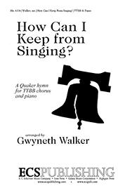 How Can I Keep from Singing? : TTBB : Gwyneth Walker : Gwyneth Walker : Sheet Music : 6336