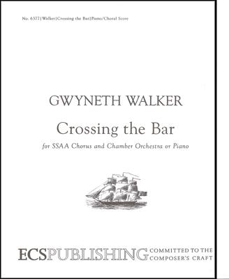 Love Was My Lord and King!: 3. Crossing the Bar : SSAA : Gwyneth Walker : Gwyneth Walker : Sheet Music : 6377