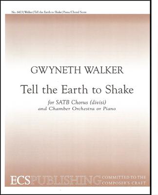Tell the Earth to Shake : SATB : Gwyneth Walker : Gwyneth Walker : Sheet Music : 6423