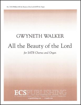 All the Beauty of the Lord : SATB : Gwyneth Walker : Gwyneth Walker : Sheet Music : 7143