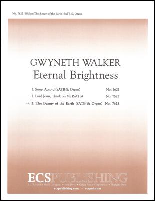Eternal Brightness: 3. The Beauty of the Earth : SATB : Gwyneth Walker : Gwyneth Walker : Sheet Music : 7623
