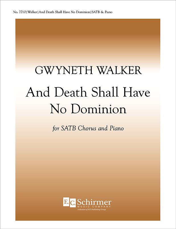 And Death Shall Have No Dominion : SATB : Gwyneth Walker : Gwyneth Walker : Sheet Music : 7710