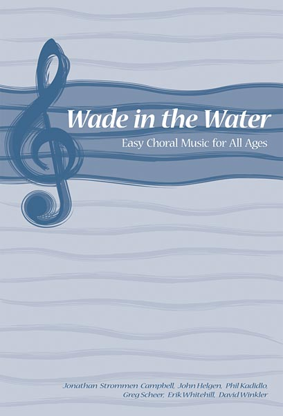 "Jonathan Strommen Campbell : <span style=""color:red;"">Wade in the Water</span>: Easy Choral Music for All Ages : 2-Part : Songbook : 9780800678616"