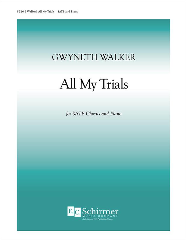 Gospel Songs: All My Trials : SATB : Gwyneth Walker : Gwyneth Walker : Sheet Music : 8226