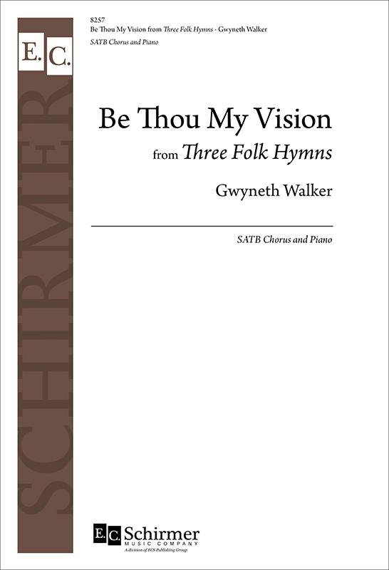 Be Thou My Vision from Three Folk Hymns : SATB : Gwyneth Walker : Gwyneth Walker : Sheet Music : 8257