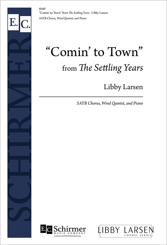 The Settling Years: 1. Comin' to Town : SATB : Libby Larsen : Libby Larsen : Sheet Music : 8560