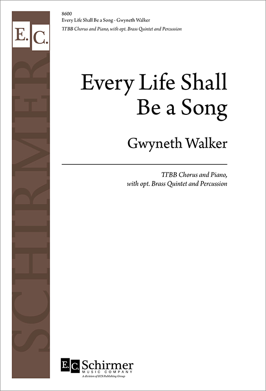 Every Life Shall Be a Song : TTBB : Gwyneth Walker : Gwyneth Walker : Sheet Music : 8600