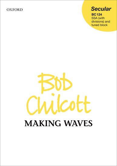 Making Waves : SSAA : Bob Chilcott : Bob Chilcott : Sheet Music : 9780193364981 : 9780193364981