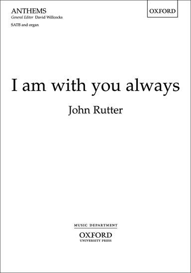 I am with you always : SATB : John Rutter : John Rutter : Sheet Music : 9780193368798 : 9780193368798