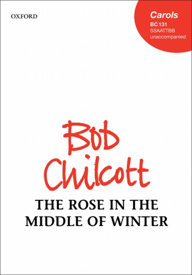 The Rose in the Middle of Winter : SSAATTBB : Bob Chilcott : Bob Chilcott : Sheet Music : 9780193370227 : 9780193370227