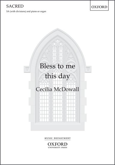 Bless to me this day : SA : Cecilia McDowall : Cecilia McDowall : Sheet Music : 9780193386211