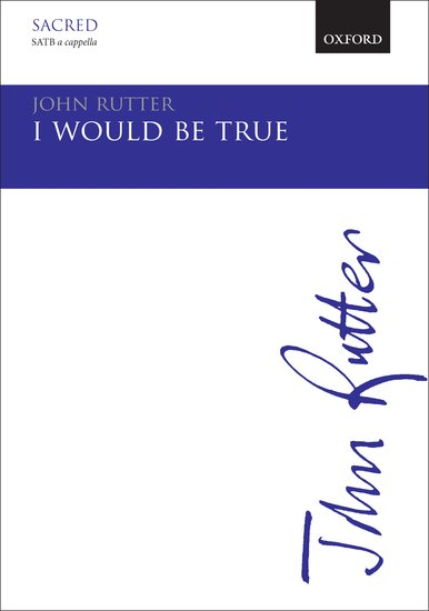 I would be true : SATB : John Rutter : John Rutter : Sheet Music : 9780193390102 : 9780193390102