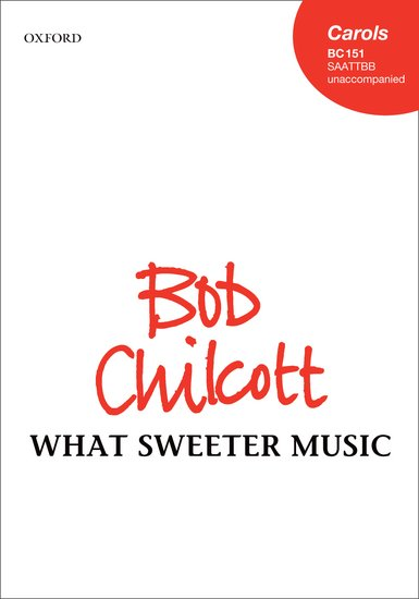 What sweeter music : SAATTBB : Bob Chilcott : Bob Chilcott : Sheet Music : 9780193391901