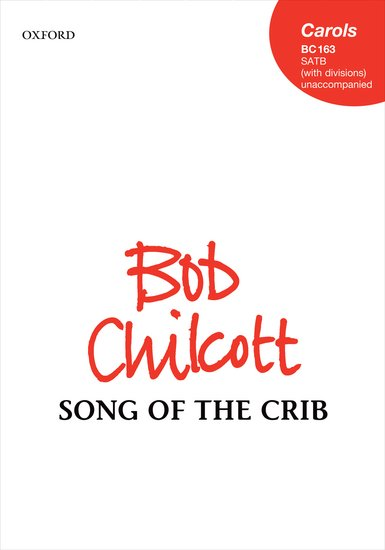 Song of the Crib : SATB divisi : Bob Chilcott : Bob Chilcott : Sheet Music : 9780193394476