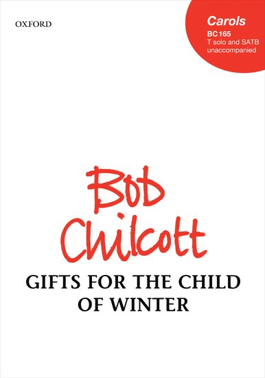 Gifts for the Child of Winter : SATB divisi : Bob Chilcott : Bob Chilcott : Sheet Music : 9780193394711