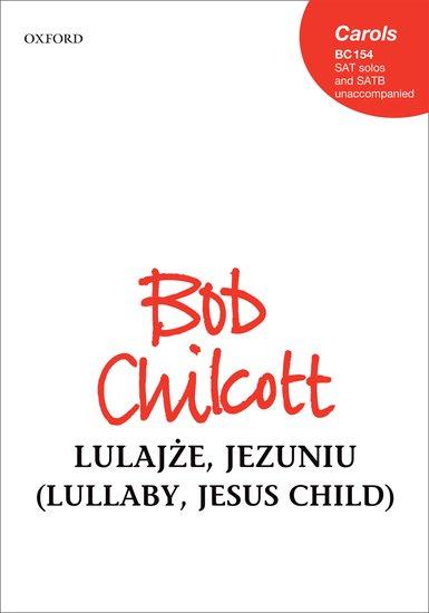 Lulajze, Jezuniu (Lullaby, Jesus child) : SATB : Bob Chilcott : Bob Chilcott : Sheet Music : 9780193395053