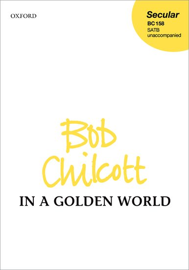 In a Golden World : SATB : Bob Chilcott : Bob Chilcott : Sheet Music : 9780193395251