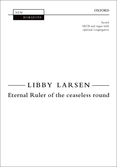 Eternal Ruler of the ceaseless round : SATB : Libby Larsen : Libby Larsen : Sheet Music : 9780193404809