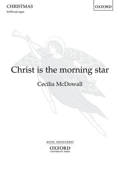Christ is the morning star : SATB : Cecilia McDowall : Cecilia McDowall : Sheet Music : 9780193408289