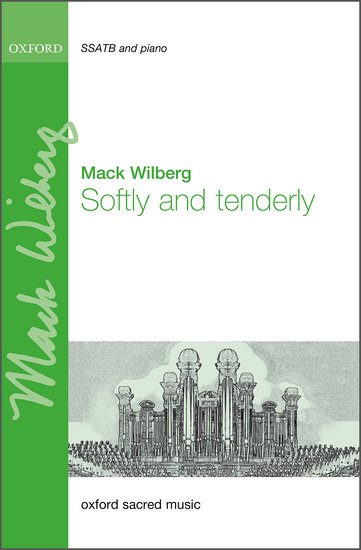 Softly and tenderly : SATB : Mack Wilberg : Mack Wilberg : Sheet Music : 9780193409842