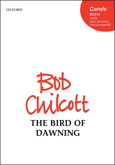 The Bird of Dawning : SATB divisi : Bob Chilcott : Bob Chilcott : Sheet Music : 9780193412965