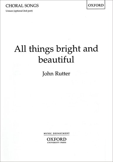 All things bright and beautiful : Unison : John Rutter : John Rutter : Sheet Music : 9780193420625 : 9780193420625