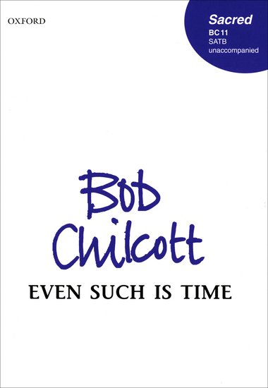 Even Such Is Time : SATB : Bob Chilcott : Bob Chilcott : Sheet Music : 9780193432086