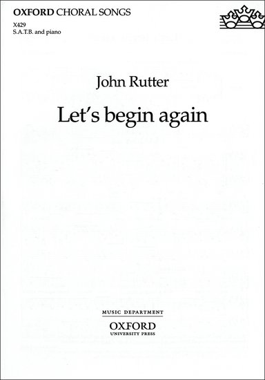 Let's begin again : SATB : John Rutter : John Rutter : Sheet Music : 9780193432352 : 9780193432352