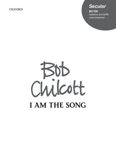 I am the song : SATB : Bob Chilcott : Bob Chilcott : Sheet Music : 9780193433021 : 9780193433021