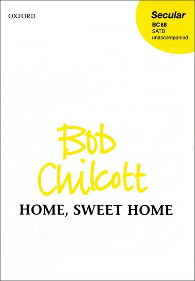Home, Sweet Home : SATB : Bob Chilcott : Bob Chilcott : Sheet Music : 9780193433137 : 9780193433137