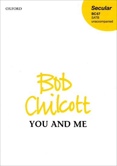 You and Me : SATB : Bob Chilcott : Sheet Music : 9780193433199