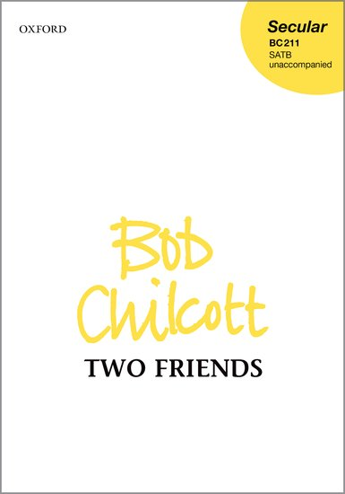 Two Friends : SATB : Bob Chilcott : Bob Chilcott : Sheet Music : 9780193512184