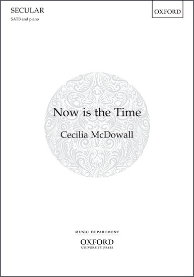 Now is the Time : SATB : Cecilia McDowall : Cecilia McDowall : Sheet Music : 9780193512603