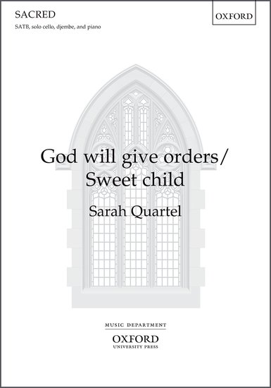 God will give orders/Sweet Child : SATB : Sarah Quartel : Sarah Quartel : Sheet Music : 9780193514416