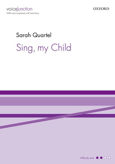 Sing, my Child : SATB : Sarah Quartel : Sarah Quartel : Sheet Music : 9780193517912