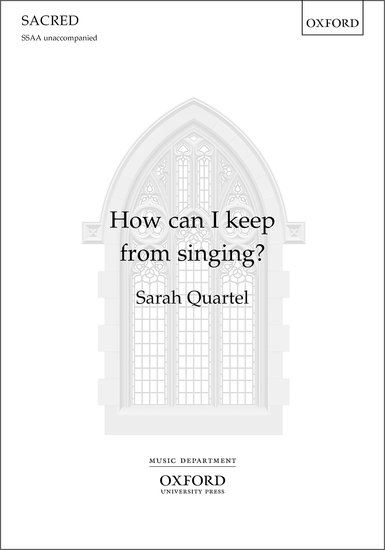 How Can I Keep from Singing? : SSAA : Sarah Quartel : Sarah Quartel : Sheet Music : 9780193522084