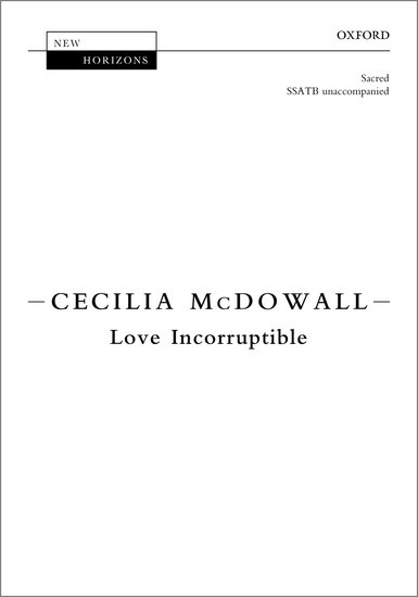 Love Incorruptible : SSATB : Cecilia McDowall : Cecilia McDowall : Sheet Music : 9780193524194