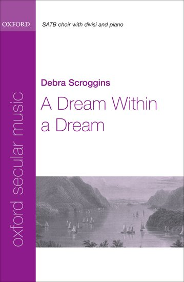 A Dream Within a Dream : SATB divisi : Debra Scroggins : Debra Scroggins : Sheet Music : 9780193805224 : 9780193805224