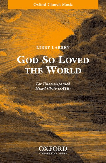 God so loved the world : SATB : Libby Larsen : Libby Larsen : Sheet Music : 9780193856646 : 9780193856646