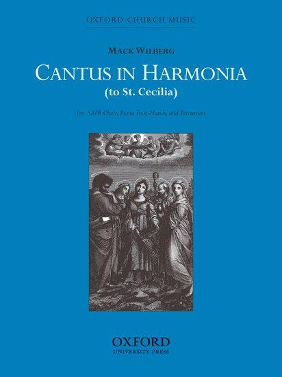 Cantus in harmonia (to St Cecilia) : SATB : Mack Wilberg : Mack Wilberg : Sheet Music : 9780193861626 : 9780193861626
