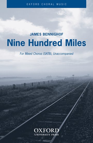 Nine Hundred Miles : SATB : BENNIGHOF, JAMES : BENNIGHOF, JAMES : Sheet Music : 9780193864061 : 9780193864061