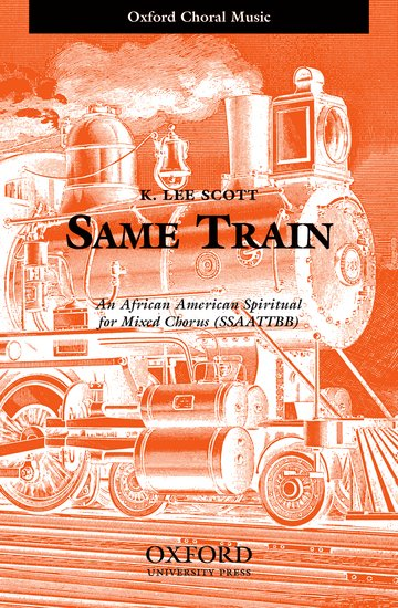 Same Train : SSAATTBB : K. Lee Scott : K. Lee Scott : Sheet Music : 9780193864597 : 9780193864597