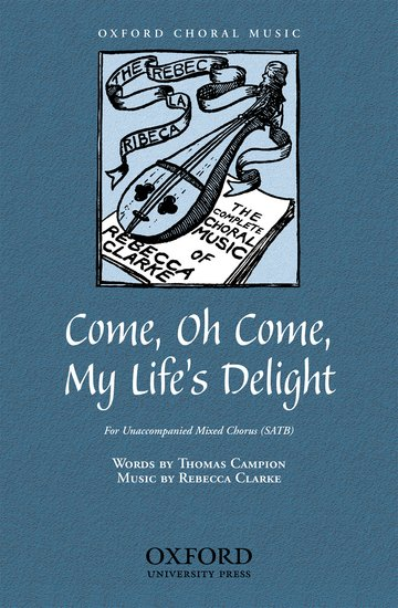 Come, Oh Come, My Life's Delight : SATB : Rebecca Clarke : Sheet Music : 9780193866607