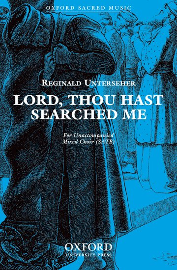 Lord, thou hast searched me : SATB : UNTERSEHER, REGINALD : UNTERSEHER, REGINALD : Sheet Music : 9780193869448 : 9780193869448
