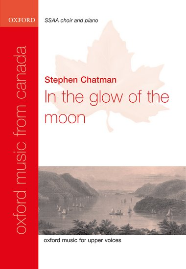 In the glow of the moon : SSAA : Stephen Chatman : Stephen Chatman : Sheet Music : 9780193870253 : 9780193870253