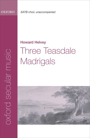 Three Teasdale Madrigals : SATB : Howard Helvey : Howard Helvey : Sheet Music : 9780193870307 : 9780193870307