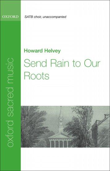 Send rain to our roots : SATB : Howard Helvey : Howard Helvey : Sheet Music : 9780199744602 : 9780199744602