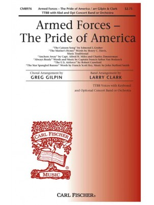 Armed Forces - The Pride Of America : TTBB : Greg Gilpin : Captian Francis Van Boskerck, John Smith, Capt. Alfred Miles, Charles Zimmerman, Edmund Gruber, Anonymous, Lt. Col.Robert Crawford : Sheet Music : CM8976