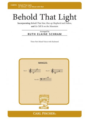 Behold That Light : Three-part Mixed : Ruth Elaine Schram : Anonymous : Sheet Music : CM8995