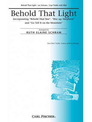 Behold That Light : Unison and Two-part : Ruth Elaine Schram : Sheet Music : CM8996